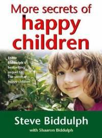 More Secrets of Happy Children : A Guide for Parents