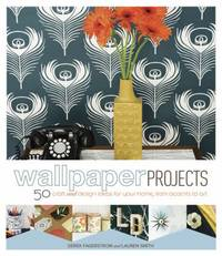 Wallpaper Projects : 50 Craft and Design Ideas for Your Home, from Accents to Art