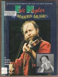 ERIC NAGLER MAKES MUSIC 30 Musical Instruments Any Fool Can Make
