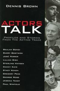Actors Talk: Profiles and Stories from the Acting Trade Limelight