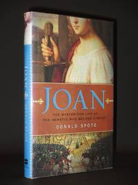 Joan. The Mysterious Life of the Heretic Who Became a Saint [SIGNED]