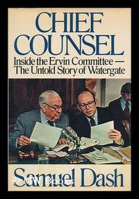Chief Counsel : Inside the Ervin Committee--The Untold Story of Watergate / Samuel Dash by Dash, Samuel - 1976