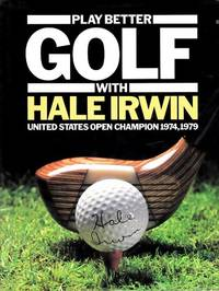 Play Better Golf with Hale Irwin: United States Open Champion 1974, 1979 by  Keith (Edited By.) Mackie - Hardcover - Reprint - 1981 - from Shamrock Books and Biblio.com