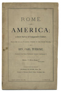 ROME AND AMERICA: A BRIEF SURVEY OF COMPARATIVE CULTURE by  Rev. Carl; Charles W. Super (trans.) Tuercke - Paperback - First English Language Edition - 1875 - from W. C. Baker Rare Books & Ephemera and Biblio.com