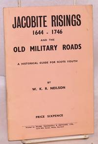 The Jacobite risings, 1644-1746, and the old military roads a historical guide for Scots youth