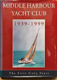 Middle Harbour Yacht Club: 1939-1999: The First Sixty Years