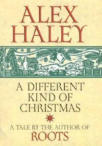 A Different Kind of Christmas by Alex Haley - 2000
