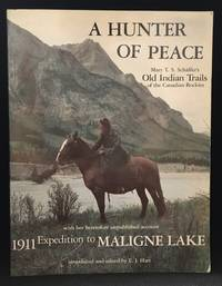 A Hunter of Peace; Old Indian Trails of the Canadian Rockies; Incidents of Camp and Trail Life, Covering Two… by  Mary T.S. (Edited with introduction by E.J. Hart.) Schaffer - Paperback - from Burton Lysecki Books, ABAC/ILAB (SKU: 103979)