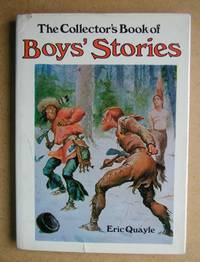 The Collector's Book of Boys' Stories. by  Eric Quayle - First Edition - 1973 - from N. G. Lawrie Books. (SKU: 45352)