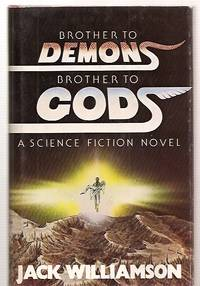 image of Brother to Demons, Brother to Gods [A Science Fiction Novel]