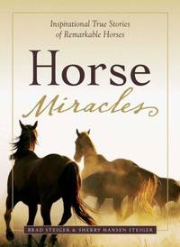 Horse Miracles : Inspirational True Stories of Remarkable Horses