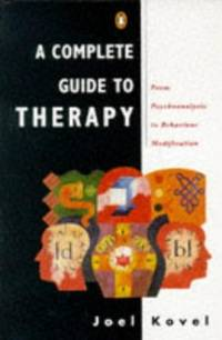image of A Complete Guide to Therapy: From Psychoanalysis to Behaviour Modification (Penguin psychology)