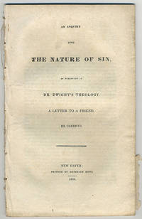 An inquiry into the nature of sin, as exhibited in Dr. Dwight's Theology. A letter to a friend, by Clericus.