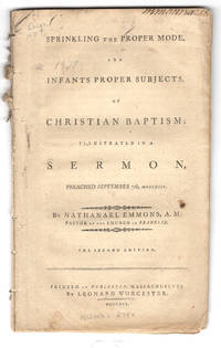 Sprinkling the Proper Mode, and Infants Proper Subjects of Christian Baptism; Illustrated in a Sermon preached September 7th, [1794] MDCCXCIV