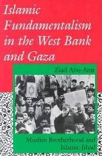 Islamic Fundamentalism in the West Bank and Gaza: Muslim Brotherhood and Islamic Jihad (Indiana...