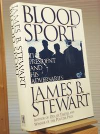 Blood Sport: The President and His Adversaries by James B. Stewart - 1st Edition Later Printing - 1996 - from Henniker Book Farm and Biblio.co.uk