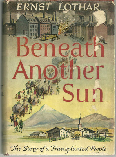 BENEATH ANOTHER SUN The Story of the Transplanted People, Lothar, Ernst