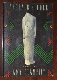 Archaic Figure by  Amy Clampitt - Paperback - 1987 - from Veery Books and Biblio.co.uk