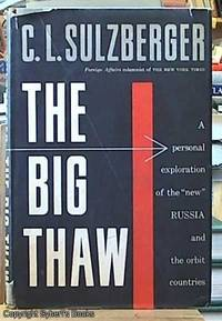 """The big thaw; a personal exploration of the """"new"""" Russia and the orbit countries by  C.L Sulzberger - First Edition - 1956 - from Syber's Books ABN 15 100 960 047 (SKU: 0243465)"""