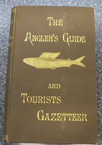 The Angler's Guide Book and Tourist's Gazeteer of the Fishing Waters of the United States and Canada 1886