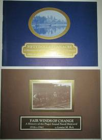 Fifty Dollars an Acre and Fair Winds of Change. A History of the Puget Sound Naval Shipyard. Two Volumes. 1891-1916 and 1916-1941