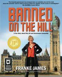 Banned on the Hill: A True Story about Dirty Oil and Government Censorship by Franke James - Paperback - 2013-06-09 - from Books Express and Biblio.com