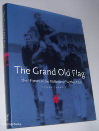 THE GRAND OLD FLAG: The History of the Melbourne Football Club
