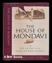 image of The house of Mondavi : the rise and fall of an American wine dynasty / Julia Flynn Siler