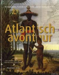 image of Atlantisch avontuur. De Lage Landen, Frankrijk en de expansie naar het westen, 1500-1800