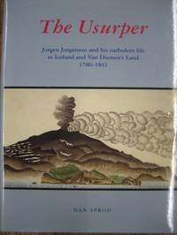 image of The Usurper : Jorgen Jorgenson and his turbulent life in Iceland and Van Diemen's Land, 1780-1841.