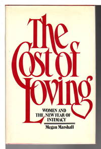 THE COST OF LOVING: Woman and the New Fear of Intimacy.