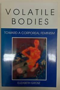 Volatile Bodies:toward a Corporeal Feminism