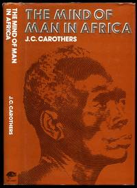 The Mind of Man In Africa by  J. C Carothers - First Edition - 1972 - from Little Stour Books PBFA and Biblio.co.nz