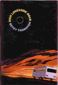 High Lonesome Road by  Betsy Thornton - Hardcover - Book Club Edition - 2001 - from Ye Old Bookworm (SKU: 5232)