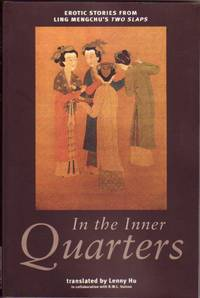 In the Inner Quarters: Erotic Stories from Ling Mengchu's Two Slaps -   Fatal Seduction; One Woman and Two Monks; The Wife Swappers; The Elopement of a Nun; In the Inner Quarters