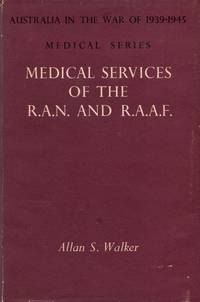 Australia in the War of 1939-1945: Series Five (Medical) Volume IV - Medical Services of the R.A.N And R.A.A.F With a Section on Women in the Army Medical Services