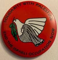 image of Solidarity with Palestine / End the Israeli occupation now [pinback button]