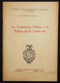 image of La Constitucion Politica y la Politica de la Constitucion: Conferencia Pronunciada por su Autor, el di´a 15 de Julio de 1964, en el Salon de Actos del Ilustre y Nacional Colegio de Abogados de Mexico