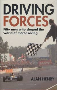 Driving Forces: Fifty Men Who Have Shaped Motor Racing