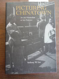 Picturing Chinatown: Art and Orientalism in San Francisco