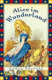 image of Lewis Carroll, Alice im Wunderland (Vollständige Ausgabe)