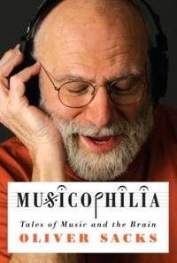 Musicophilia : Tales of Music and the Brain by Oliver Sacks - Hardcover - 2007 - from ThriftBooks and Biblio.com
