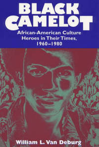 image of Black Camelot: African-American Culture Heroes in Their Times, 1960-80