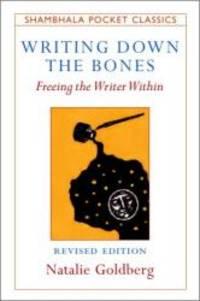 image of Writing Down the Bones: Freeing the Writer Within (Shambhala Pocket Classics)