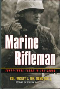 Marine Rifleman: Forty-Three Years in the Corps by  Wesley L Fox - 1st printing - 2002 - from Barbarossa Books Ltd. (SKU: 62648)