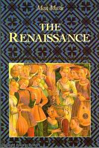 The Renaissance  Man & Music From the 1470's to the end of the 16th Century