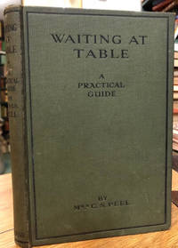 image of Waiting At Table: A Practical Guide Including Parlourmaid's Work In  General