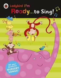Ladybird I'm Ready to Sing!: Classic Nursery Songs to Share