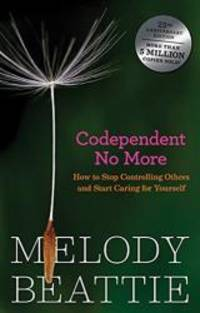 image of Codependent No More: How To Stop Congrolling Others And Start Caring For Yourself (Turtleback School & Library Binding Edition)