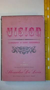 Vision; A Biography of Harry Friedenwald ; With a preface by Judge Simon E. Sobeloff
